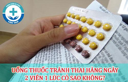 uống 2 viên thuốc tránh thai hàng ngày 1 lúc